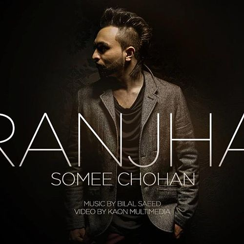 Ranjha | Somee Chohan (feat  Sahara & Bilal Saeed) by Somee