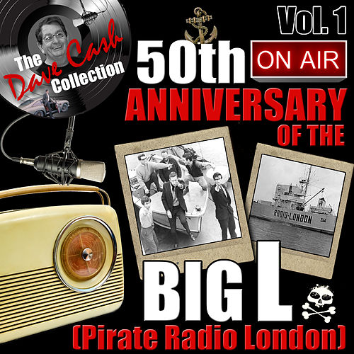 The Dave Cash Collection: 50th Anniversary of the Big L (Pirate Radio London), Vol. 1 by Various Artists