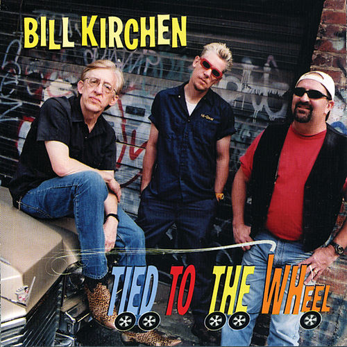 Tied To The Wheel by Bill Kirchen