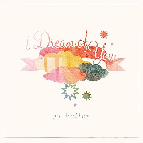 I Dream of You by JJ Heller