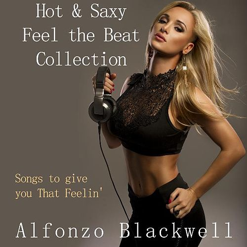 Hot & Saxy Feel the Beat Collection by Alfonzo Blackwell