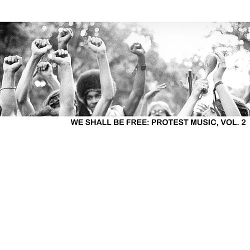 We Shall Be Free: Protest Music, Vol. 2 de Various Artists