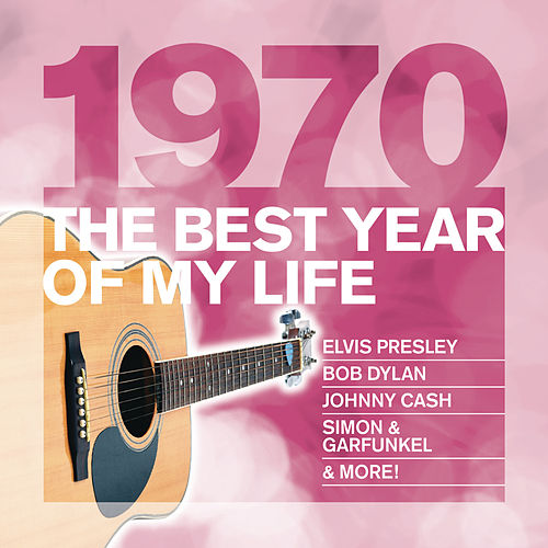 The Best Year Of My Life: 1970 by Various Artists