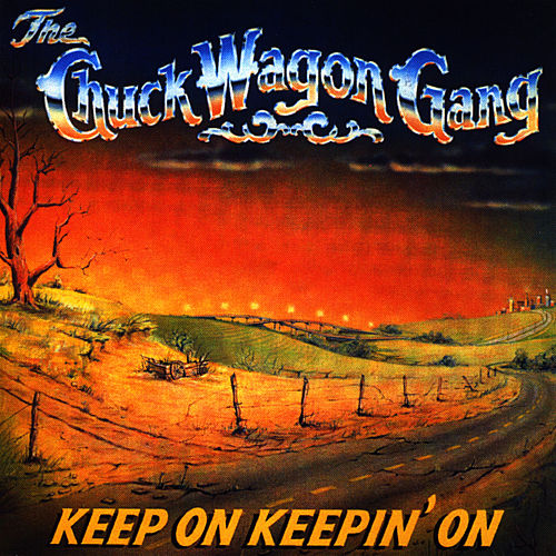 Keep On Keepin' On by Chuck Wagon Gang