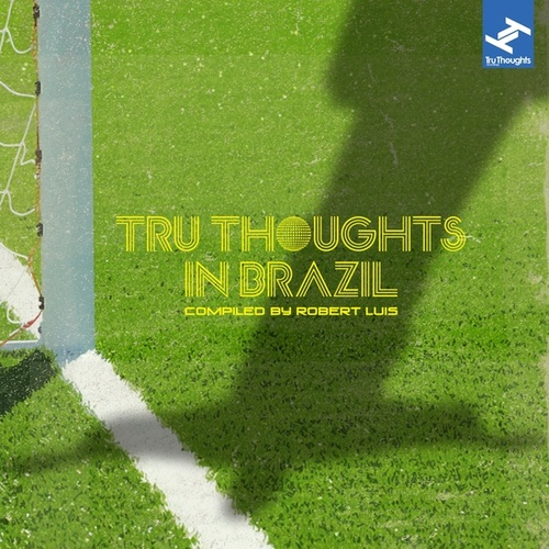 Tru Thoughts in Brazil Compiled By Robert Luis (From Samba to Sambass to Bossa Nova to Funk Carioca: Music from the South American Country of Brazil) de Various Artists