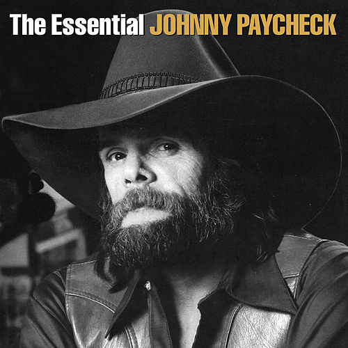 The Essential Johnny Paycheck by Johnny Paycheck