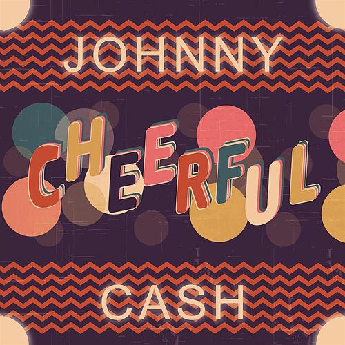 Cheerful by Johnny Cash