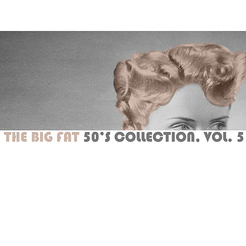 The Big Fat 50's Collection, Vol. 5 by Various Artists