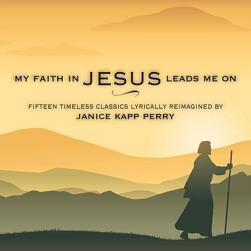 My Faith in Jesus Leads Me On by Janice Kapp Perry