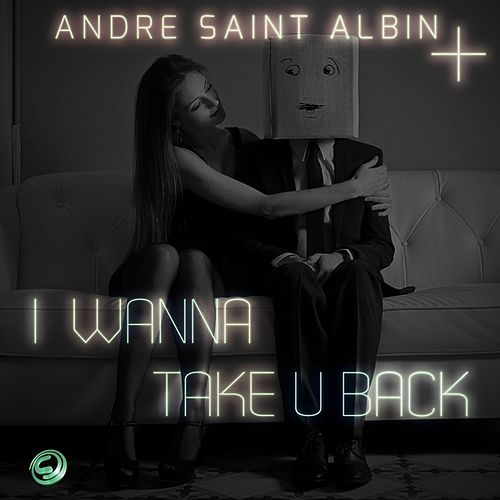 I Wanna Take U Back de Andre Saint-Albin