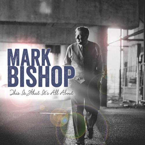 This Is What It's All About by Mark Bishop