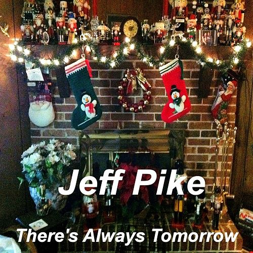 There's Always Tomorrow by Jeff Pike