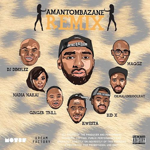 Amantombazane (Remix) [feat. OkMalumKoolKat, Maggz, Kwesta, Ginger Bread Man, Kid X, Nadia Nakai & DJ Dimplez] von Riky Rick