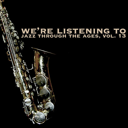 We're Listening to Jazz Through the Ages, Vol. 13 von Various Artists
