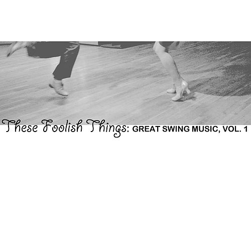 These Foolish Things: Great Swing Music, Vol. 1 de Various Artists