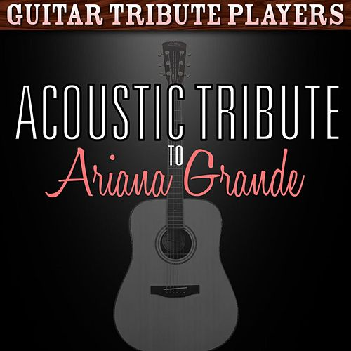 Acoustic Tribute to Ariana Grande by Guitar Tribute Players