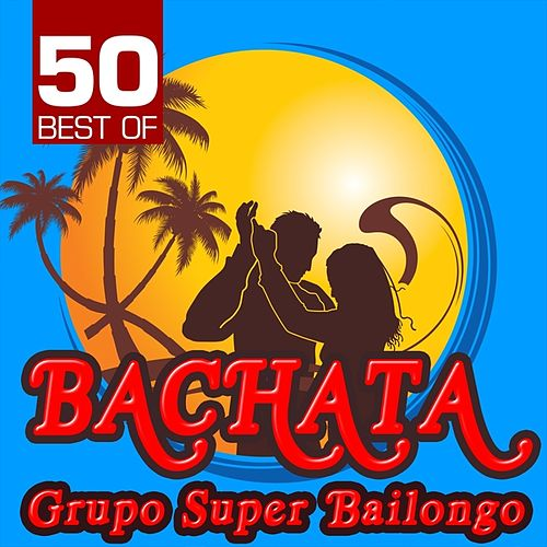 50 Best of Bachata de Grupo Super Bailongo