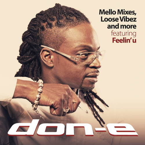 Mello Mixes, Loose Vibez and More (feat. Feelin' U) by Don-E