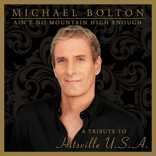 Ain't No Mountain High Enough (A Tribute to Hitsville USA) by Michael Bolton