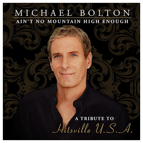 Ain't No Mountain High Enough (A Tribute to Hitsville USA) (Special Edition) by Michael Bolton