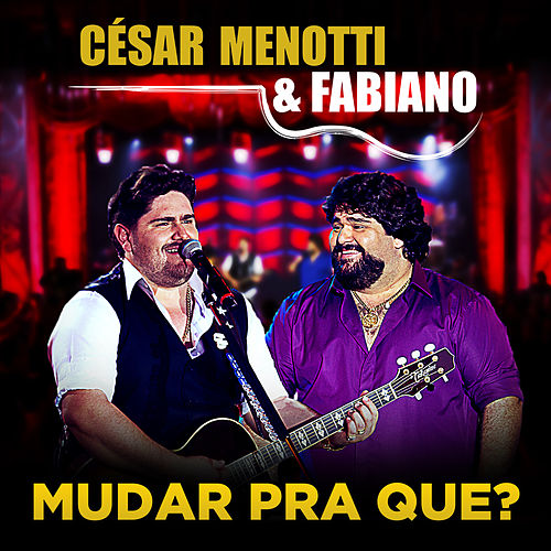 Mudar Pra Que? - Single von César Menotti & Fabiano