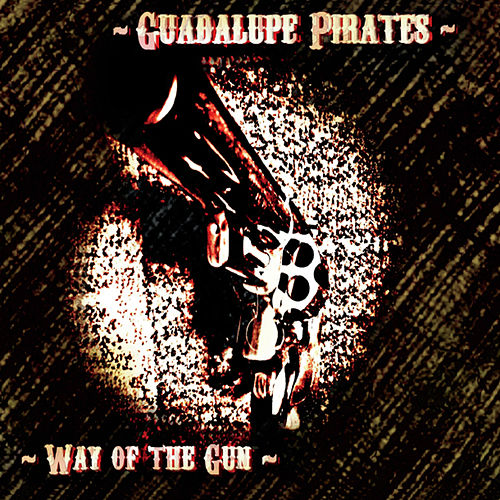 Way of the Gun by Guadalupe Pirates