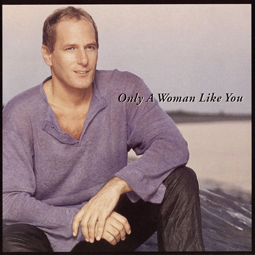Only A Woman Like You de Michael Bolton