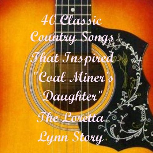 40 Classic Country Songs That Inspired 'Coal Miner's Daughter' - The Loretta Lynn Story (Soundtrack Album) de Various Artists