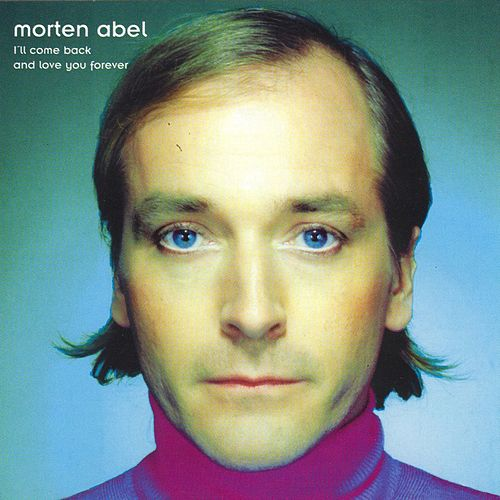 I'll Come Back And Love You Forever by Morten Abel