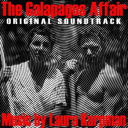 The Galapagos Affair: Satan Came to Eden (Original Soundtrack) by Laura Karpman