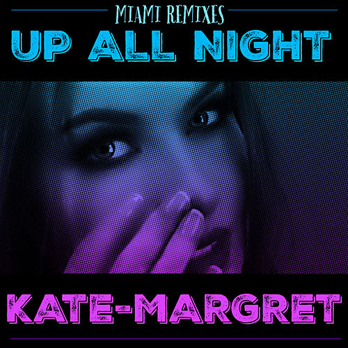 Up All Night (DJ Luciano Remixes) van Kate-Margret
