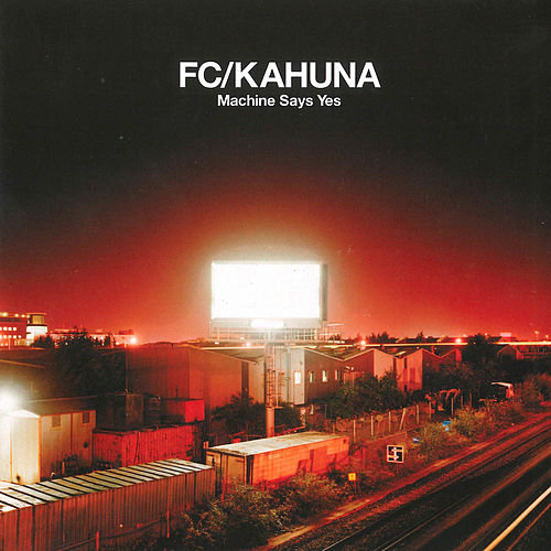 Machine Says Yes by FC Kahuna
