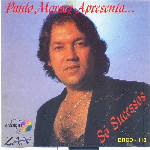 Paulo Moraes: Só Sucessos de Paulo Moraes