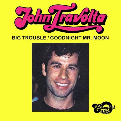 Big Trouble / Goodnight Mr. Moon (Digital 45) de John Travolta