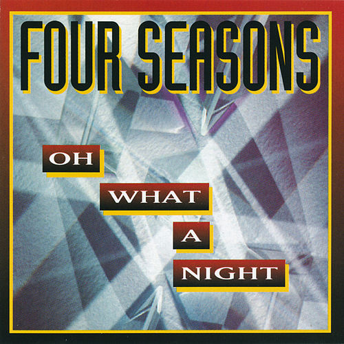 Oh What A Night by Frankie Valli & The Four Seasons