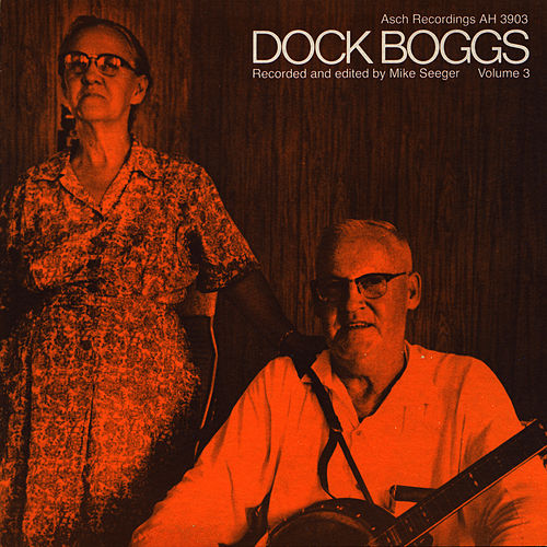 Dock Boggs, Vol. 3 by Dock Boggs