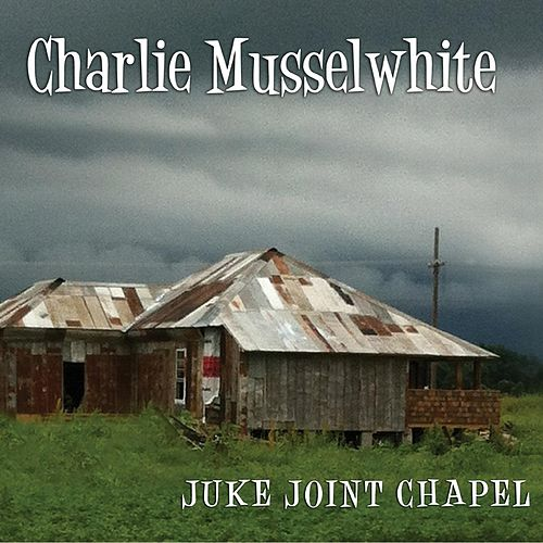 Juke Joint Chapel by Charlie Musselwhite