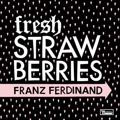 Fresh Strawberries by Franz Ferdinand