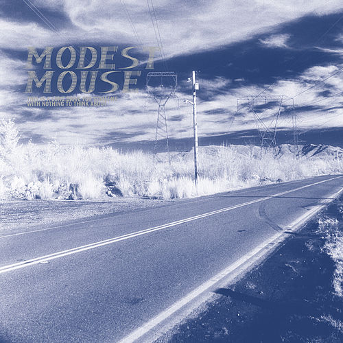 This Is a Long Drive for Someone with Nothing to Think About by Modest Mouse