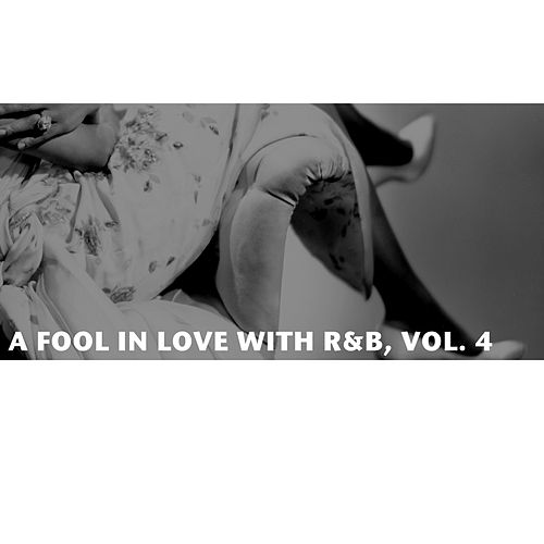 A Fool in Love with R&B, Vol. 4 de Various Artists