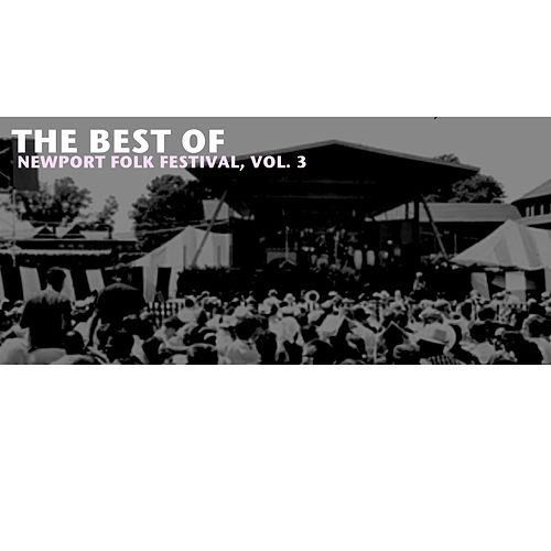 The Best of Newport Folk Festival, Vol. 3 de Various Artists