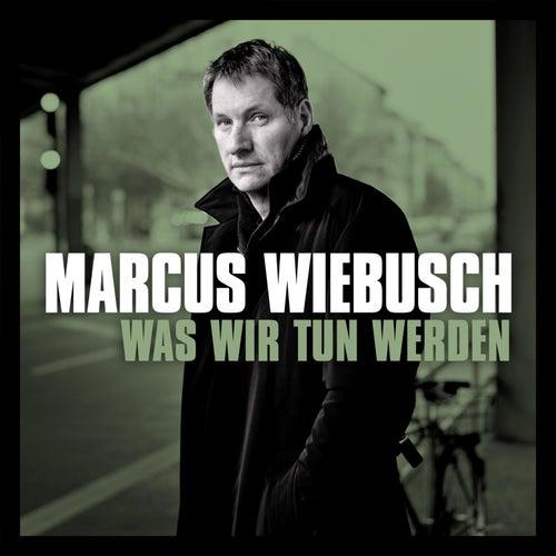 Was wir tun werden von Marcus Wiebusch