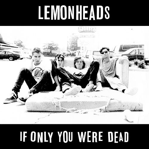 If Only You Were Dead by The Lemonheads
