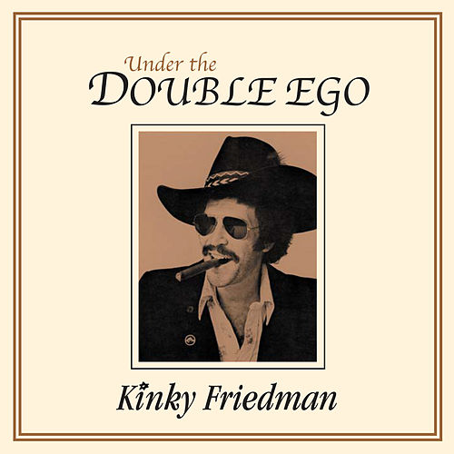 Under the Double Ego by Kinky Friedman