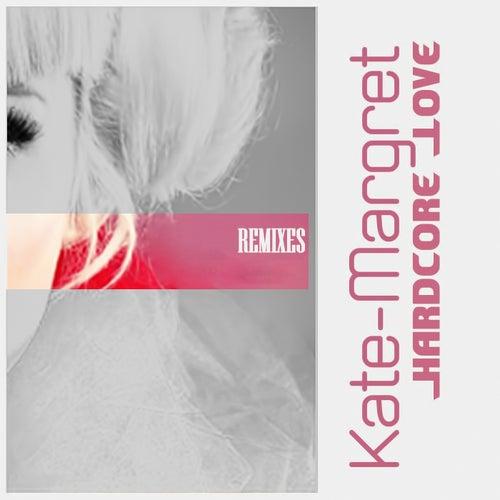 Hardcore Love (Dj Luciano Remixes) van Kate-Margret