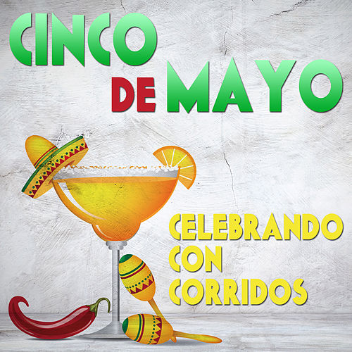 Cinco de Mayo: Celebrando Con Corridos de Various Artists