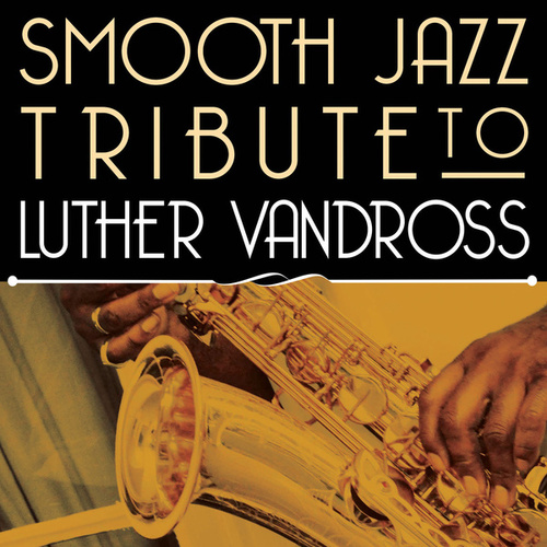 Smooth Jazz Tribute to Luther Vandross von Smooth Jazz Allstars