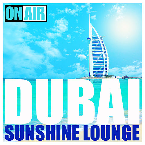 Dubai Sunshine Lounge by Various Artists