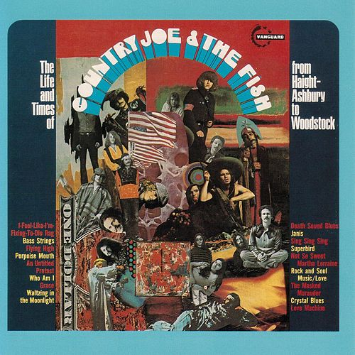 The Life And Time Of Country Joe And The Fish From Haight-Ashbury To Woodstock de Country Joe & The Fish