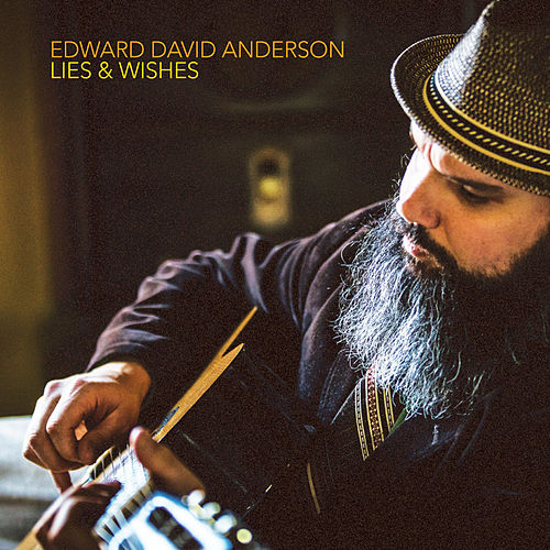 Lies & Wishes by Edward David Anderson